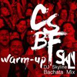 DJ Skyline CSBF 2017 Warm Up Bachata Mix