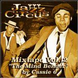 "Jazz Circus Mixtape Vol. 2 - ""The Mind Bender"" by Cassie 6"