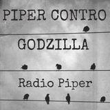 Piper Contro Godzilla - 16 Maggio 2017