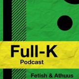 Full-K Podcast 005 - Fetish & Athuus