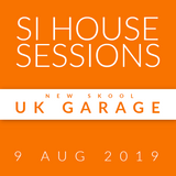 Si House Sessions - UK Garage (New Skool) - 9 August 2019