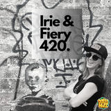 Irie & Fiery 420 Radio Takeover 2019-04-20