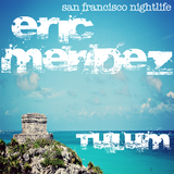 eric mendez   san francisco nightlife live @ tulum 2015