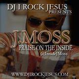 DJ I Rock Jesus Presents J.Moss Praise On The Inside