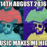 Music Makes Me High Radio Show 14th August 2016