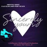 'SINCERELY YOURS' (R & B Slow Jams with a 90's Flavor) - DJ James'KC' Jones, Jr./A Stillwater Mellow