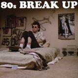 #27 80s BREAK UP