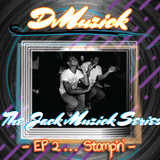 DMuzick - The JackMuzick Series Ep 2... Stompin'