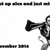Alex Martin | Shut Up Alex And Just Mix | November 2014