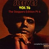 Sleeves Vol 76 - The Steppers Edition Pt 6