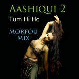 Aashiqui 2 Tum Hi Ho - Morfou XL Mix Set