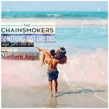 THE CHAINSMOKERS - Something Just Like This (mixed by Northern Angel)