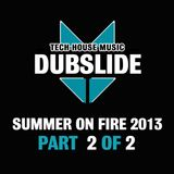 DUBSLIDE - Summer on Fire 2013   Part 2 of 2 (05/2013)