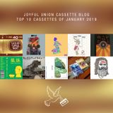 Joyful Union Cassette Blog Top 10 Cassettes of January 2019