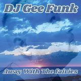 DJ GEE FUNK - AWAY WITH THE FAIRIES