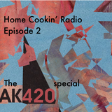 Home Cookin' Radio Show - Episode 2: The AK420 special