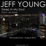"""Part. 2 - Deep in My Soul - """"My House"""""""