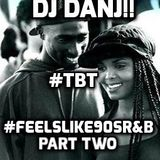 DJ DANJ!! presents #TBT: FEELSLIKE90sR&B Part TWO