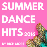 RICH MORE: Summer Dance Hits 2016