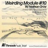 Weirding Module 10 - Alles Auf Deutsch - w/ Nathan Gray - Threads*sub_ʇxǝʇ 13-Dec-19