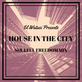 House In The City - Soulful Freedom House Mix!