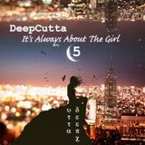 DeepCutta Presents It's Always About The Girl 5