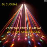 DJ CLOUD-9 KEEP THIS PARTY PUMPING WITH THAT CRAZY SOUND