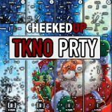 Cheeked UP - TKNO_PRTY 044 (Recorded 16th December 2017)