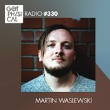 Get Physical Radio #330 mixed by Martin Waslewski