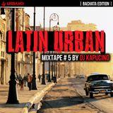 Dj Kapucino - Latin Urban Mixtape #5 (Bachata edition)