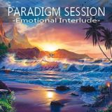 PARADIGM SESSION - Emotional Interlude -
