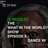 The What in the World? Show w/ Dj Woozles EP 6 Dance With Mxytsplyk