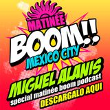 Matineé BOOM!! Mexico City by Miguel Alanis