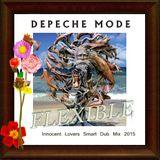"DEPECHE MODE   "" FLEXIBLE""    (Innocent Lovers Small Dub Mix 2015 unreleased)"