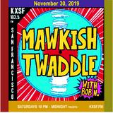 Mawkish Twaddle with Bob N. - 11/30/19