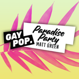 PARADISE PARTY - 59 - [GAY POP] - 04-MAY-17