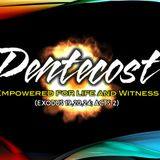 Pentecost: Empowered for Life and Witness