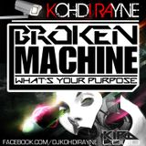 DJ Kohdi Rayne - Broken Machine (Whats Your Purpose)