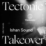 Ishan Sound [Tectonic Takeover] - 11th February 2018