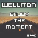 Welliton - Enjoy The Moment EP40
