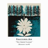 """Fractured Air - """"You Grow Closer"""" - August 2018"""