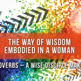 The Way of Wisdom Embodied in a Woman