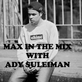 Max In The Mix! Special Guest - hot new artist Ady Suleiman!