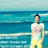 "Deep House Set ""April Scream 2015"" by DJ Ken Lin"