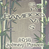 Bamboo Shows 018 - Johnny Power (Make It Deep) - 07.11.18