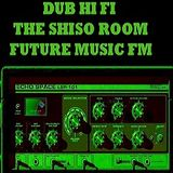 Dub Hi Fi Guest Selection - The Shiso Room on Future Music FM