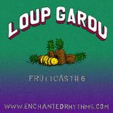 Enchanted Rhythms Fruitcast # 6 - Loup Garou