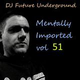 DJ Future Underground - Mentally Imported vol 51