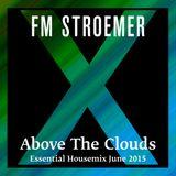FM STROEMER - Above The Clouds Essential Housemix June 2015   www.fmstroemer.de