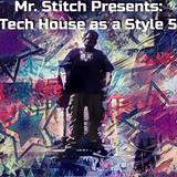Mr. Stitch Presents: Tech House as a Style 5